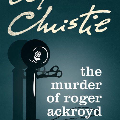 The Murder of Roger Ackroyd, by Agatha Christie