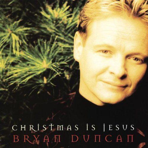 bryan duncan christmas is jesusjpg - Who Sings Christmas Shoes