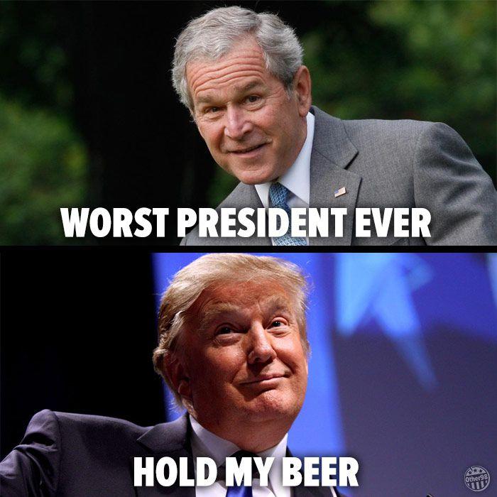 Meme of the day Trump-bush-hold-my-beer-588001fb5f9b58bdb3f29d98