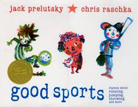 Good Sports, A Children's Poetry Book by Jack Prelutsky, Illustrated by Chris Raschka
