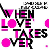 "David Guetta featuring Kelly Rowland ""When Love Takes Over"""