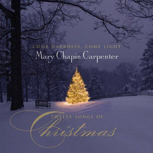 mary chapin carpenter come darkness come light twelve songs of christmas