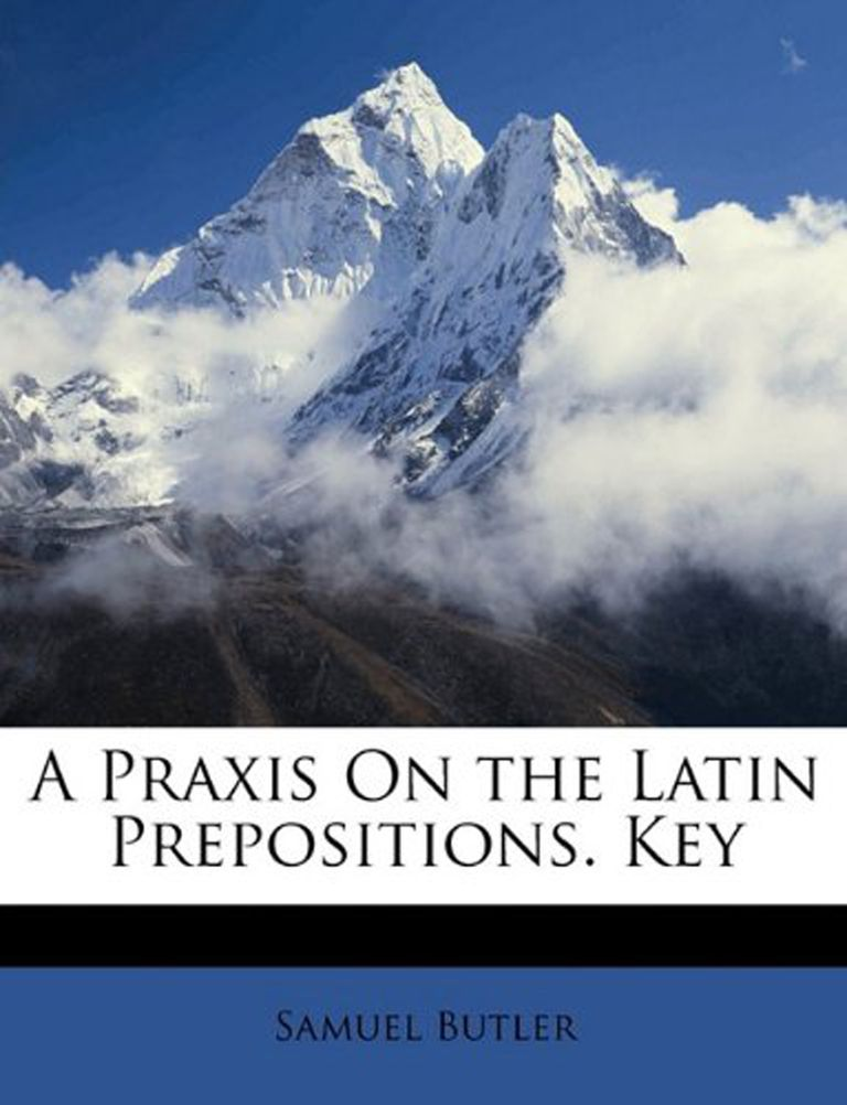 A Praxis On the Latin Prepositions. Key Paperback – April 5, 2010 by Samuel Butler