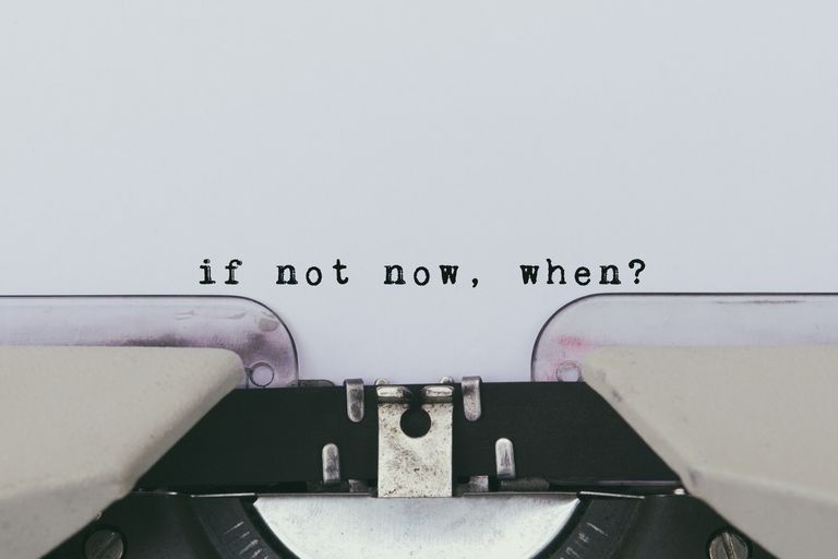 """If not now, when?"" typed into a typewriter."
