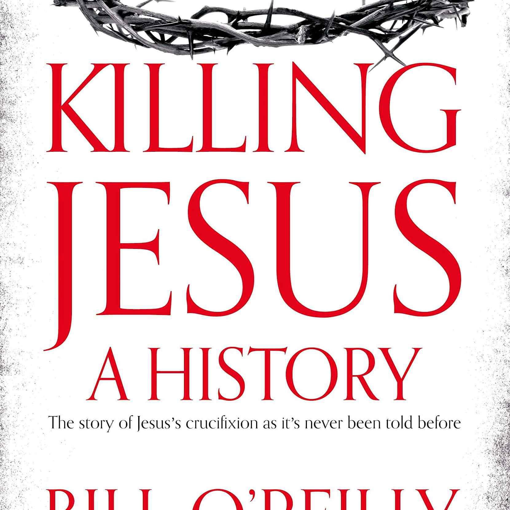 Killing Jesus, by Bill O'Reilly