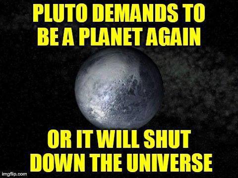 Pluto threatens to shut down universe