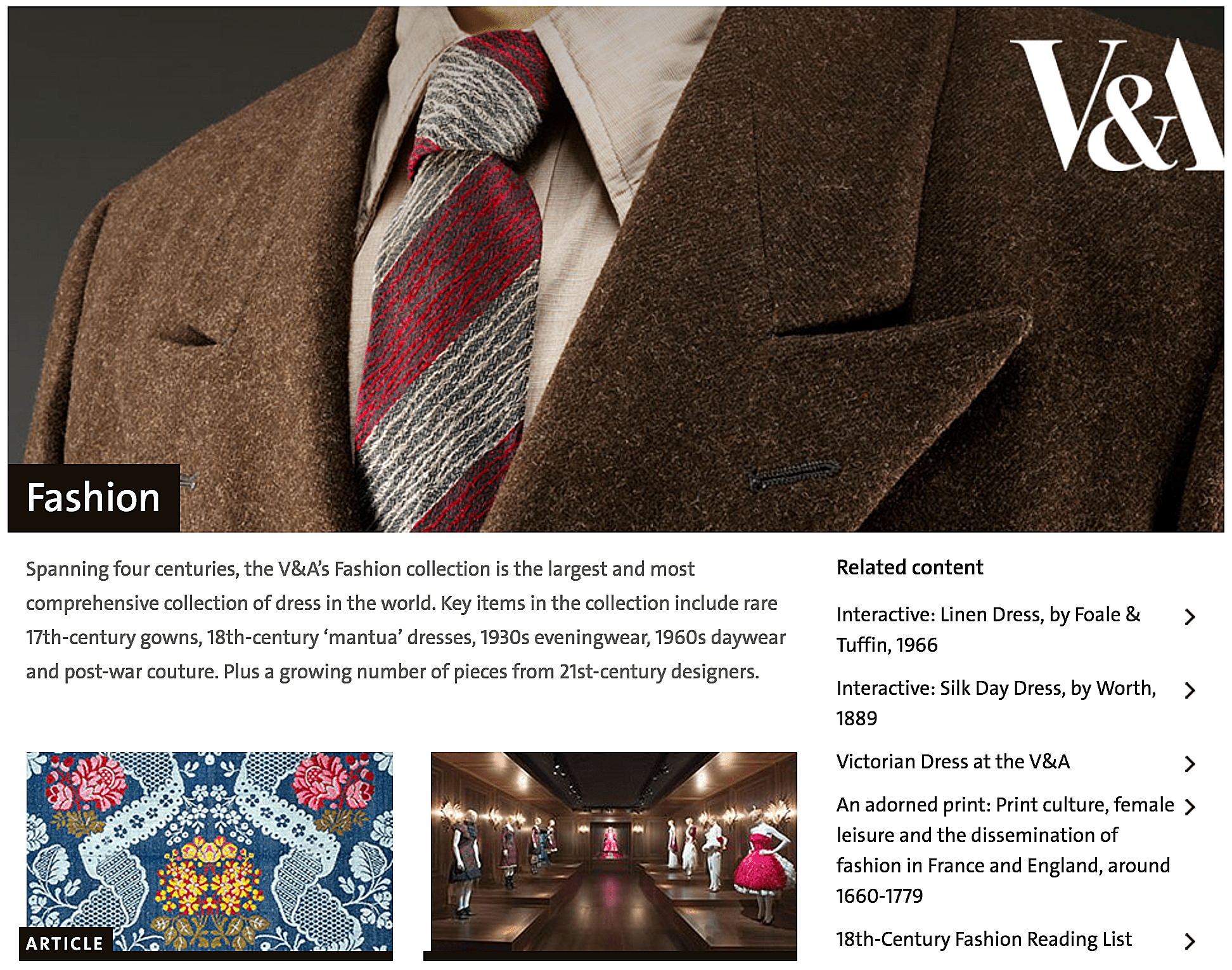 The Victoria and Albert Museum in London has the world's largest collection of dress , spanning four centuries.
