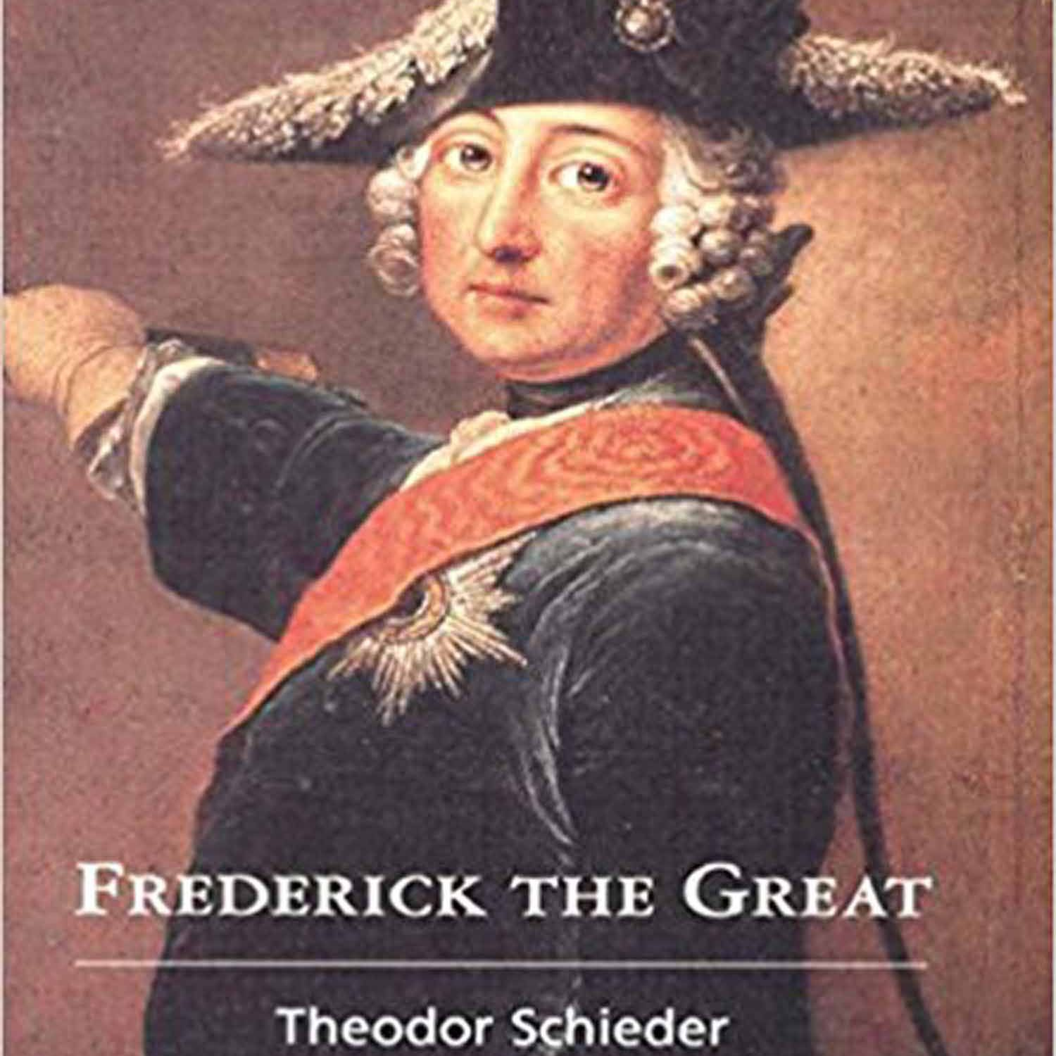 Frederick the Great by Theodor Schieder, trans. Sabina Krause