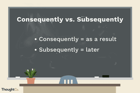 Consequently vs Subsequently