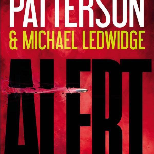Alert, by James Patterson and Michael Ledwidge