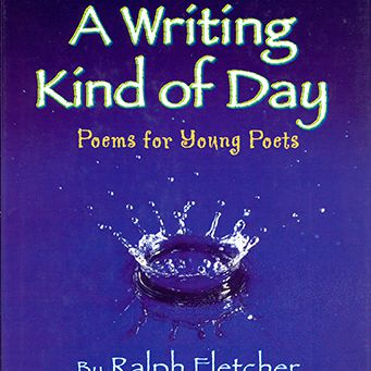 Cover art of A Writing Kind of Day: Poems for Young Poets by Ralph Fletcher