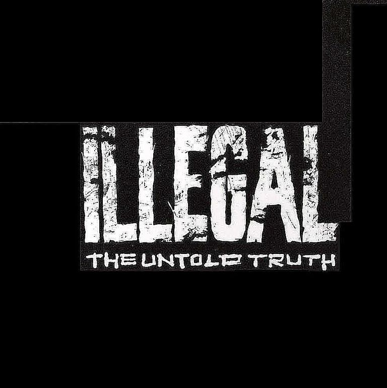 Illegal – The Untold Story