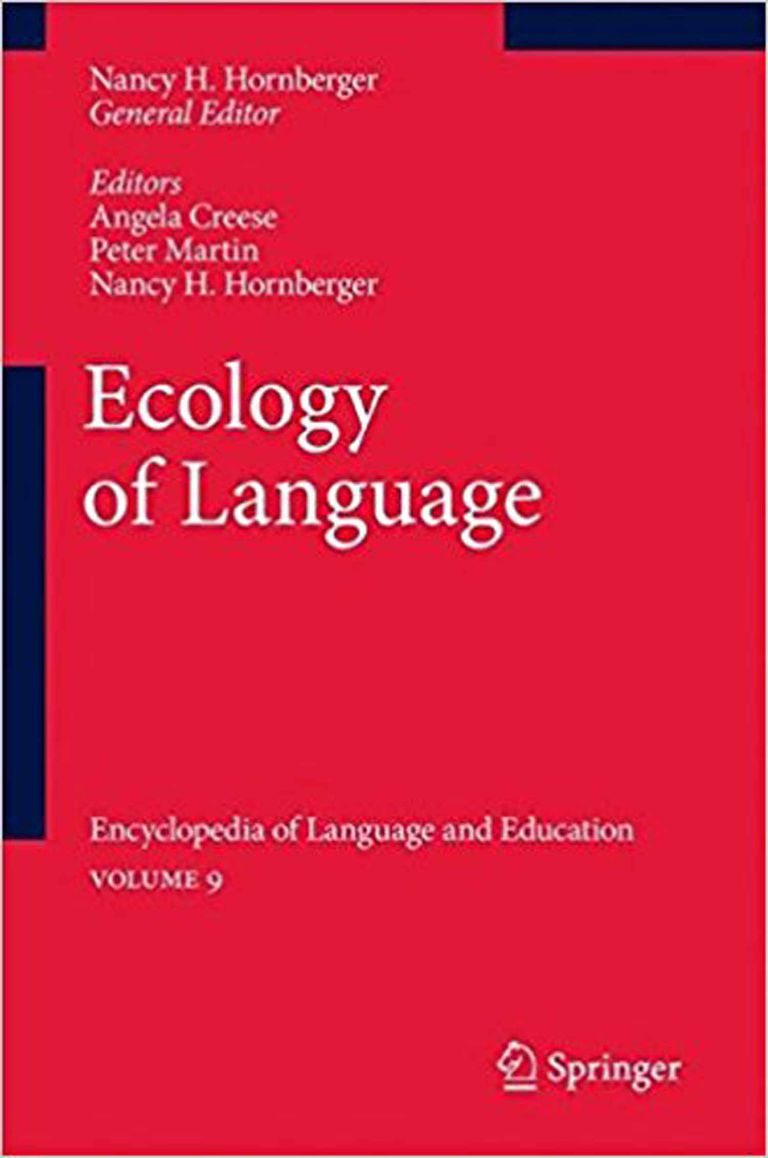 Ecology of Language: Encyclopedia of Language and Education, Vol. 9, ed. by Angela Creese, Peter Martin, and Nancy H. Hornberger (Springer, 2010),
