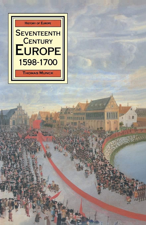Seventeenth Century Europe 1598-1700 by Thomas Munck