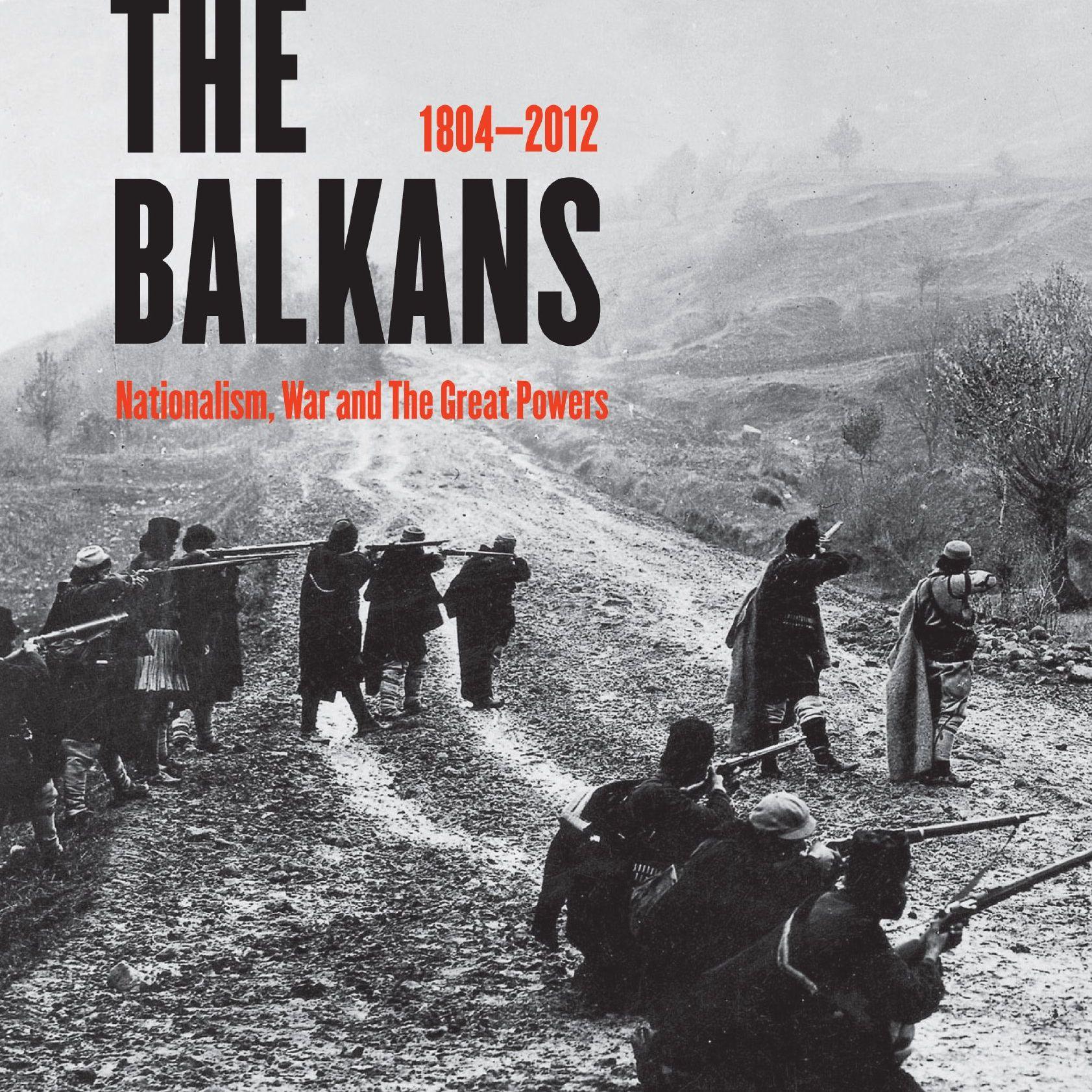The Balkans 1804 - 2012 by Misha Glenny