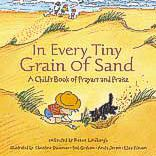 Book cover of In Every Tiny Grain of Sand: A Child's Book of Prayers and Praise